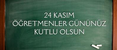 24 Kasım Öğretmenler Günü Mesajı